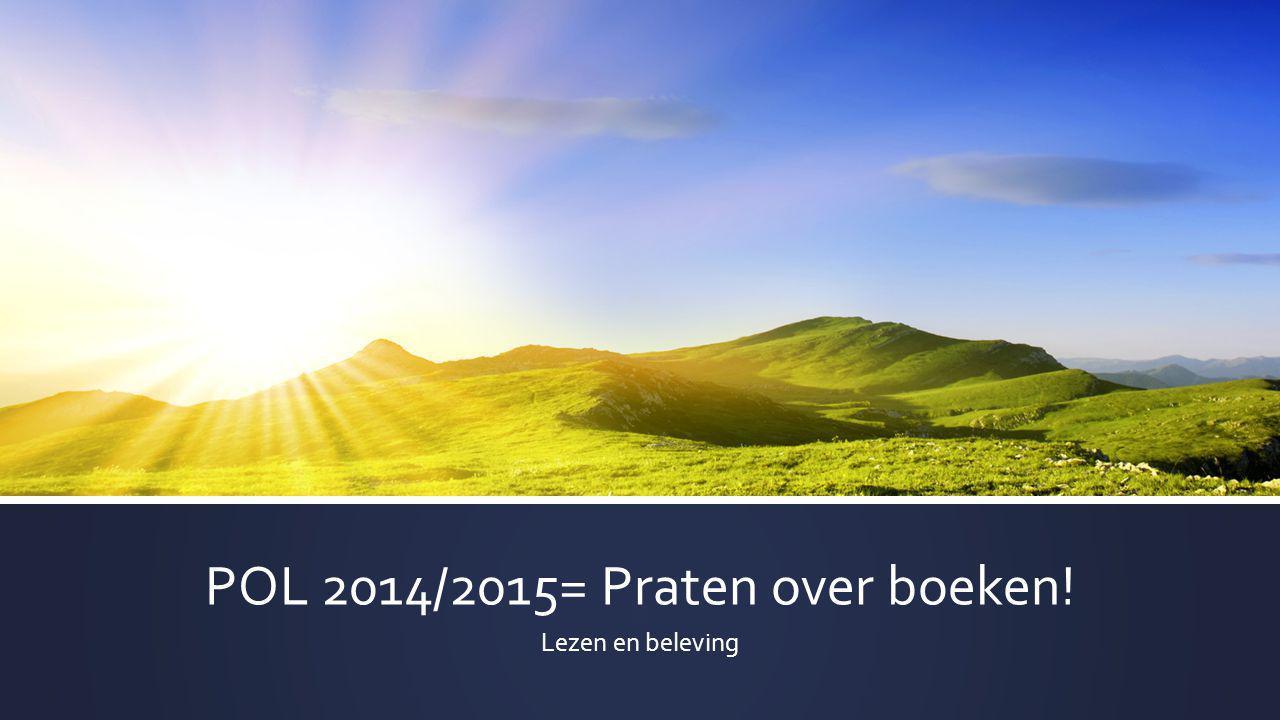 POL 2014/2015= Praten over boeken! Lezen en beleving