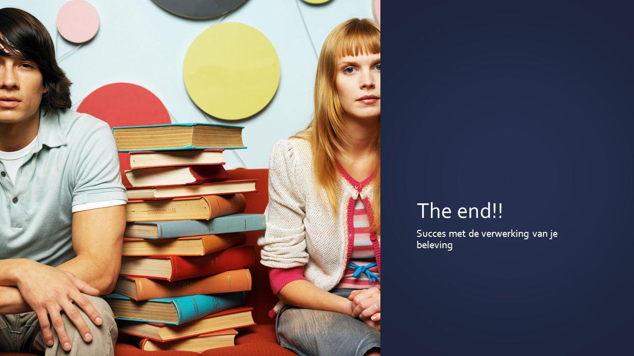 The end!! Succes met de verwerking van je beleving