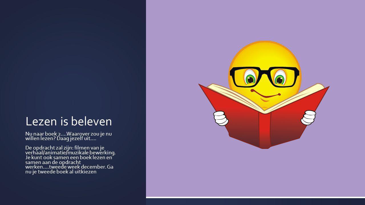 Lezen is beleven Nu naar boek 2….Waarover zou je nu willen lezen? Daag jezelf uit…. De opdracht zal zijn: filmen van je verhaal/animatie/muzikale bewe
