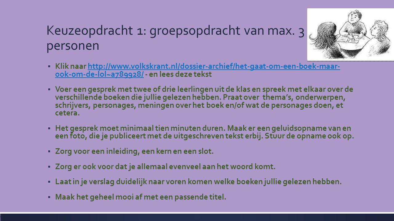 Keuzeopdracht 1: groepsopdracht van max. 3 personen  Klik naar http://www.volkskrant.nl/dossier-archief/het-gaat-om-een-boek-maar- ook-om-de-lol~a789