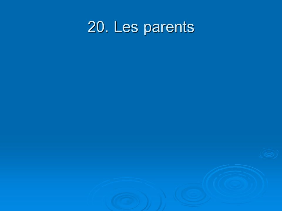 20. Les parents