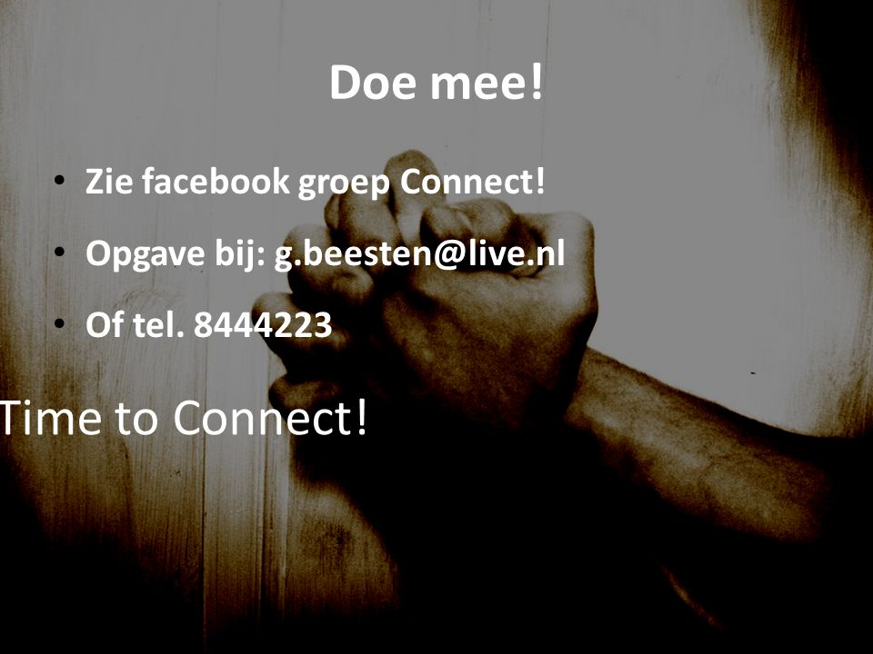 Doe mee! Zie facebook groep Connect! Opgave bij: g.beesten@live.nl Of tel. 8444223 Time to Connect!
