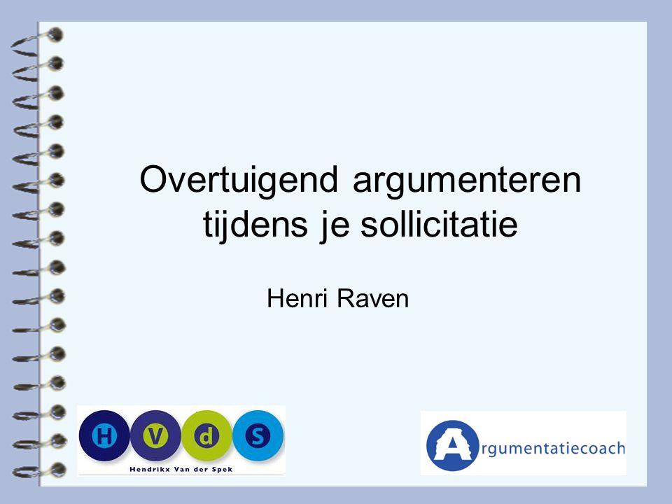 powerpoint sollicitatie Overtuigend argumenteren tijdens je sollicitatie Henri Raven  powerpoint sollicitatie