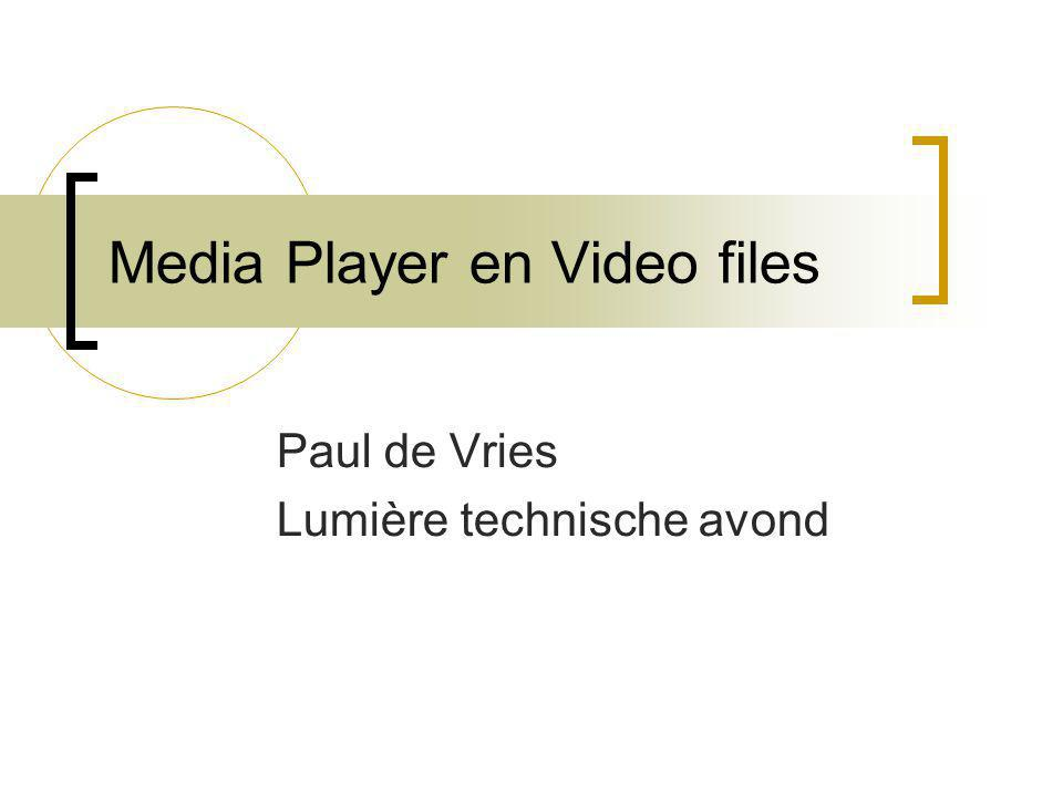 Media Player en Video files Paul de Vries Lumière technische avond