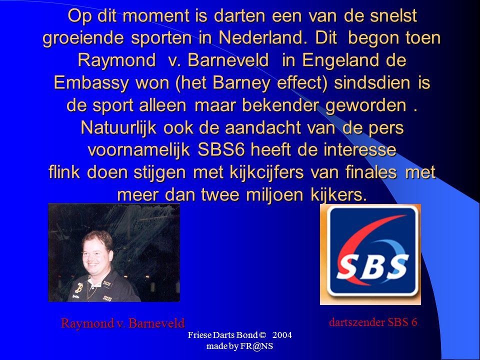 Friese Darts Bond © 2004 made by  De Friese Darts Bond is opgericht in 1988 en bestaat dit jaar dus 15 jaar.