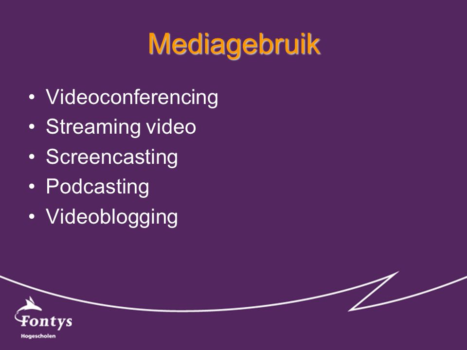 Mediagebruik •Videoconferencing •Streaming video •Screencasting •Podcasting •Videoblogging