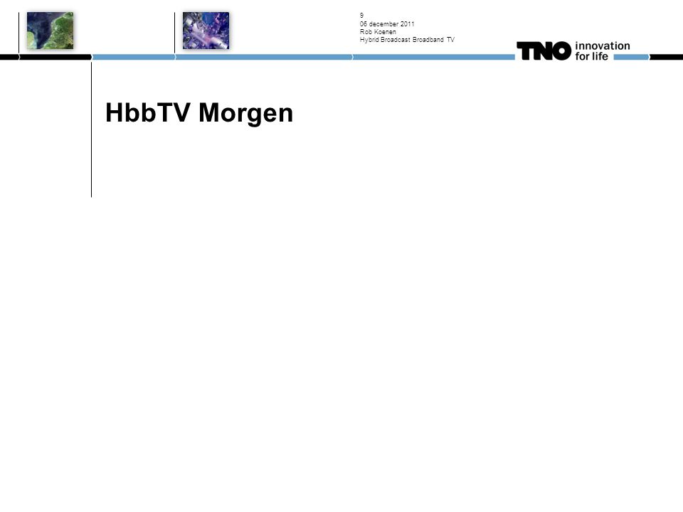 06 december 2011 Rob Koenen Hybrid Broadcast Broadband TV 9 HbbTV Morgen