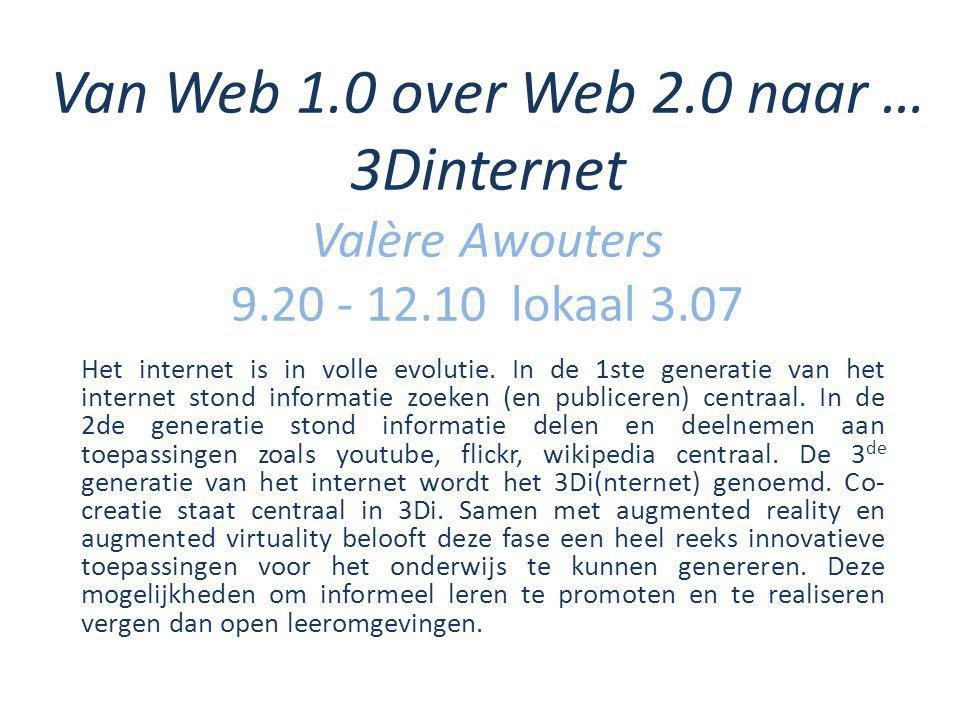 Van Web 1.0 over Web 2.0 naar … 3Dinternet Valère Awouters lokaal 3.07 Het internet is in volle evolutie.