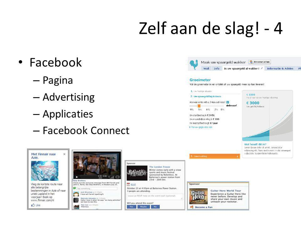 Zelf aan de slag! - 4 • Facebook – Pagina – Advertising – Applicaties – Facebook Connect