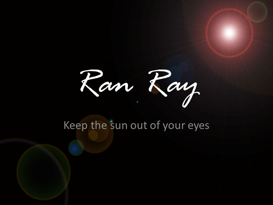 Ran Ray Keep the sun out of your eyes