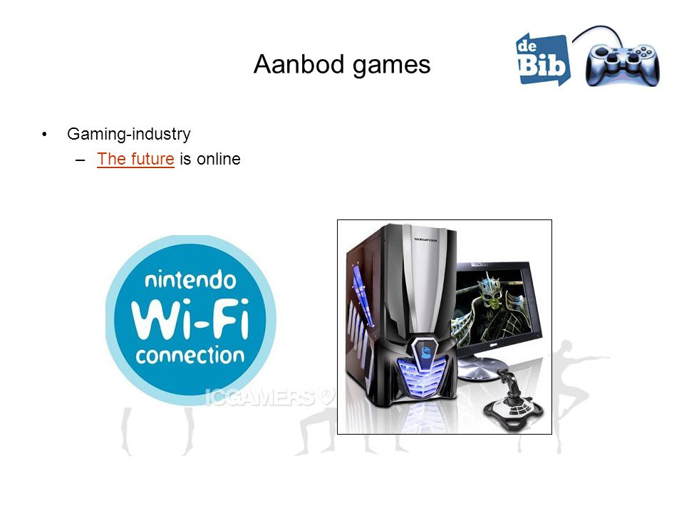 Aanbod games •Gaming-industry –The future is onlineThe future