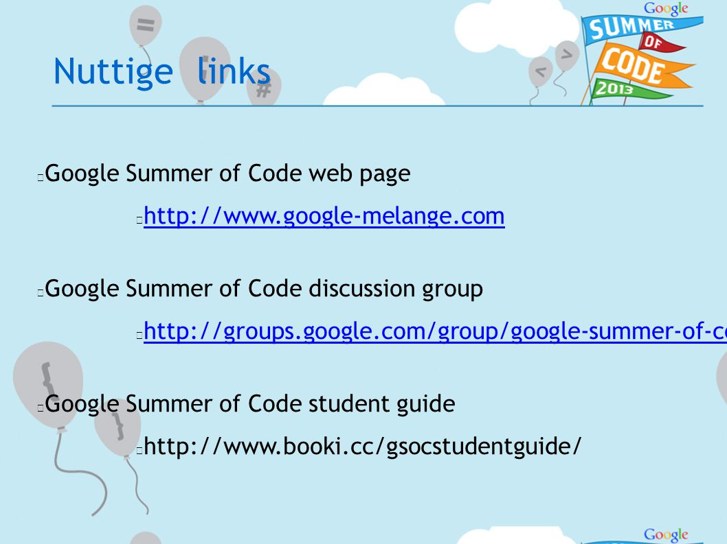 Nuttige links  Google Summer of Code web page       Google Summer of Code discussion group       Google Summer of Code student guide 