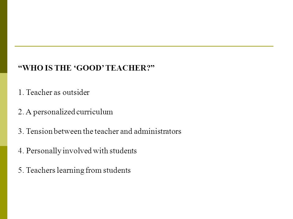WHO IS THE 'GOOD' TEACHER 1. Teacher as outsider 2.