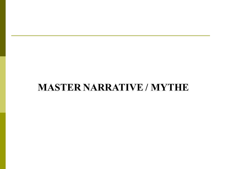 MASTER NARRATIVE / MYTHE