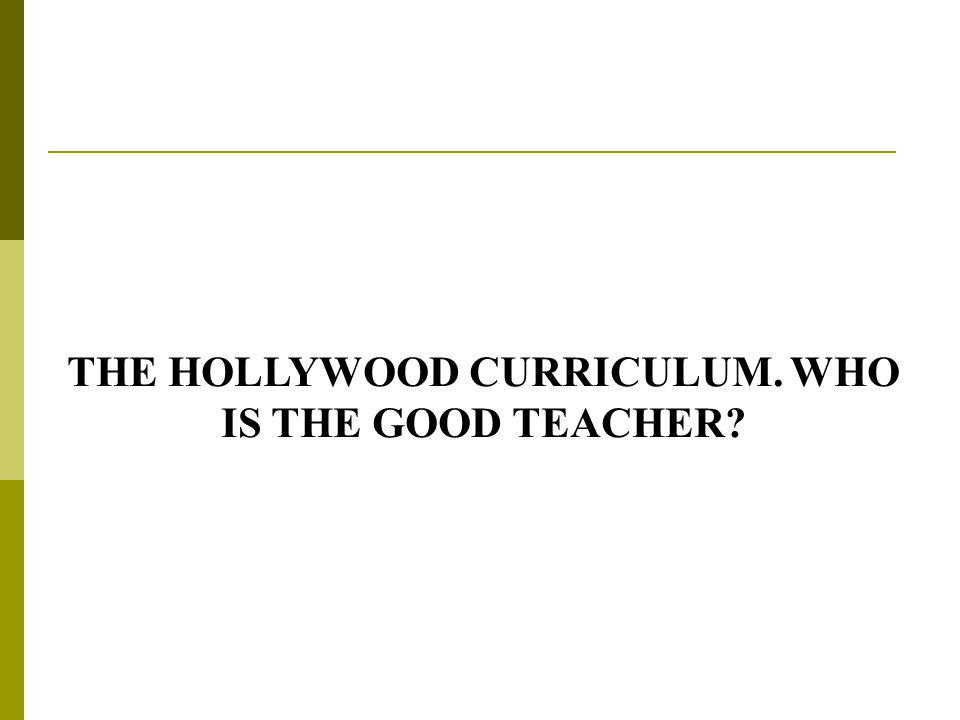 THE HOLLYWOOD CURRICULUM. WHO IS THE GOOD TEACHER