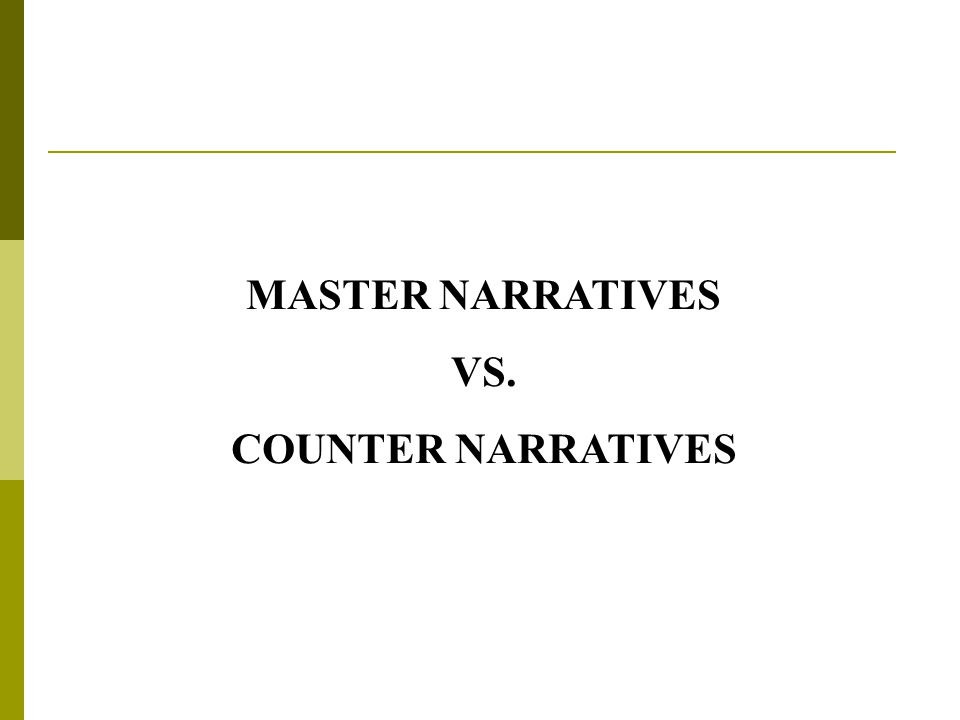 MASTER NARRATIVES VS. COUNTER NARRATIVES