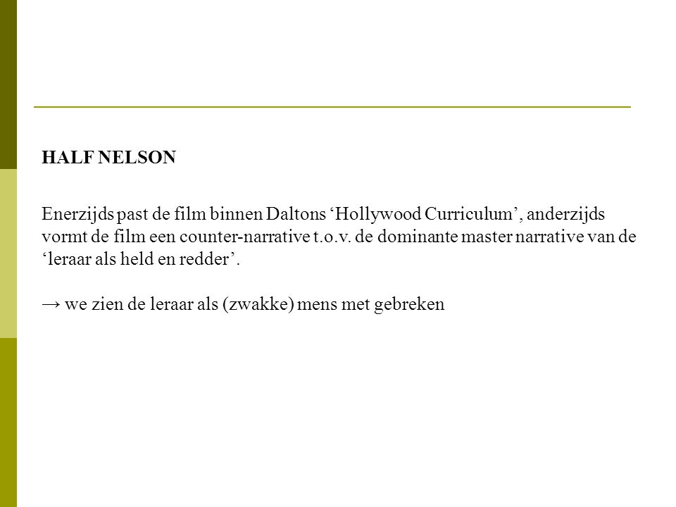 HALF NELSON Enerzijds past de film binnen Daltons 'Hollywood Curriculum', anderzijds vormt de film een counter-narrative t.o.v.