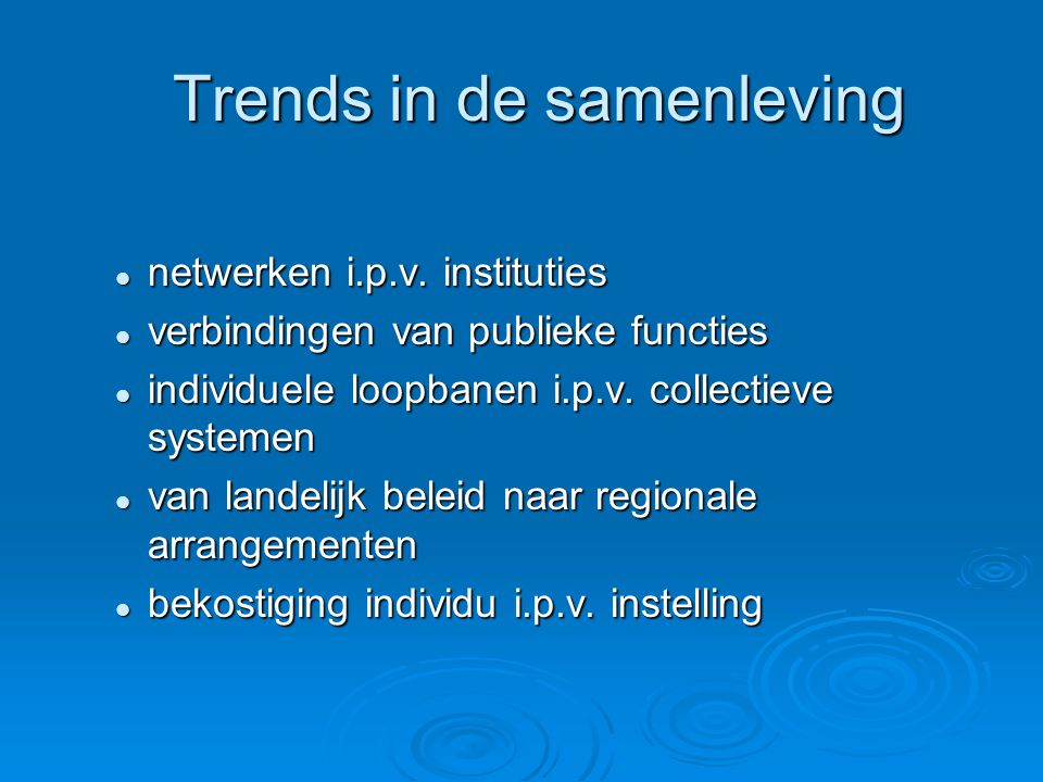 Trends in de samenleving Trends in de samenleving  netwerken i.p.v.