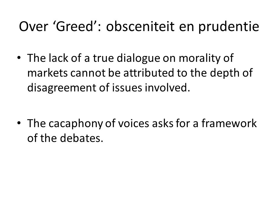 Over 'Greed': obsceniteit en prudentie • The lack of a true dialogue on morality of markets cannot be attributed to the depth of disagreement of issues involved.