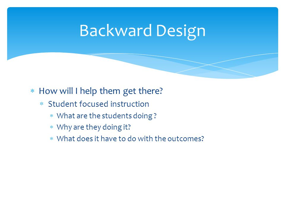  How will I help them get there.  Student focused instruction  What are the students doing .