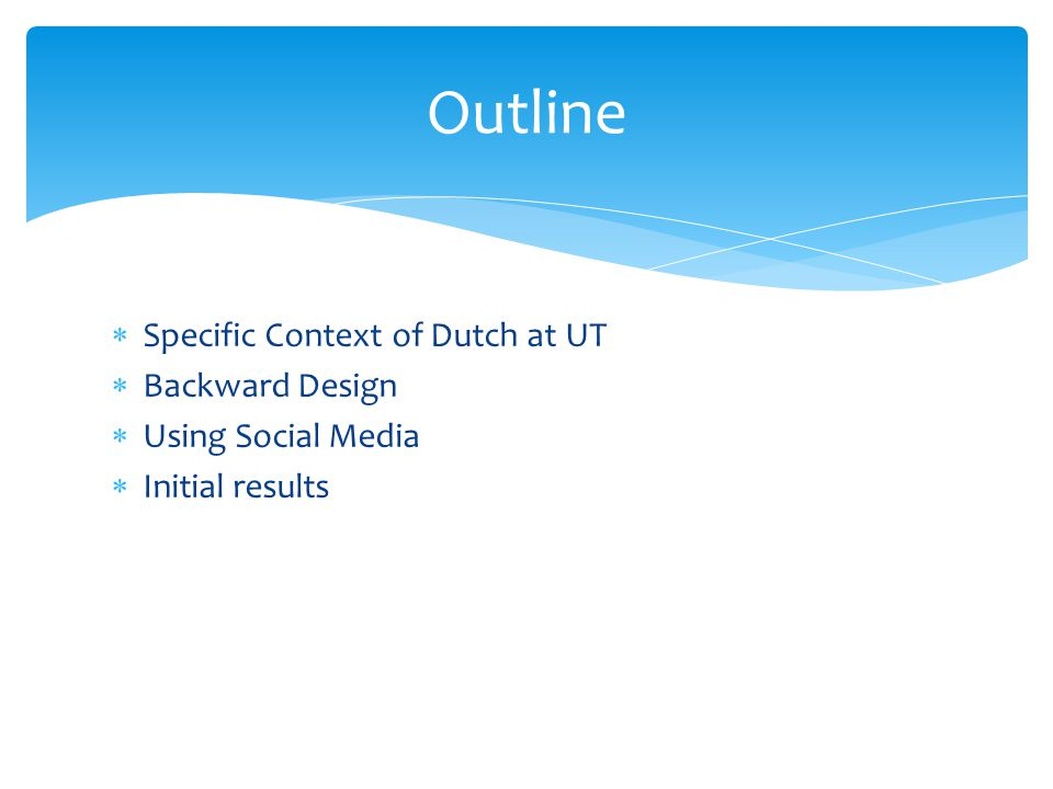  Specific Context of Dutch at UT  Backward Design  Using Social Media  Initial results Outline