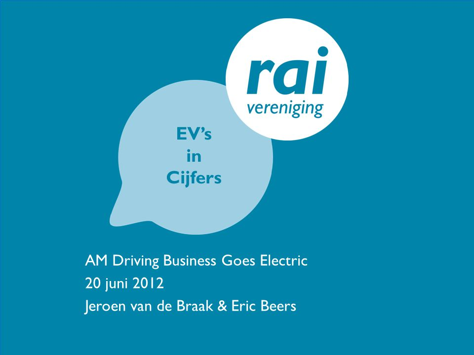 AM Driving Business Goes Electric 20 juni 2012 Jeroen van de Braak & Eric Beers EV's in Cijfers