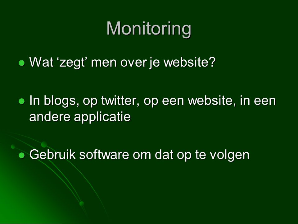 Monitoring  Wat 'zegt' men over je website.