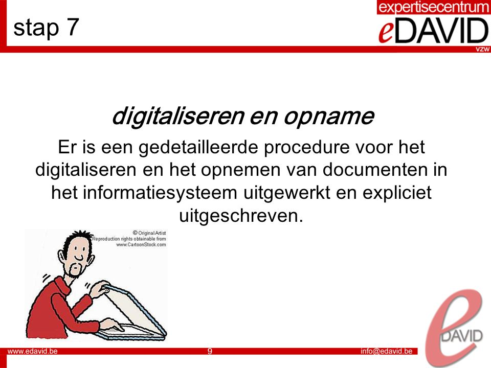9 stap 7 digitaliseren en opname Er is een gedetailleerde procedure voor het digitaliseren en het opnemen van documenten in het informatiesysteem uitgewerkt en expliciet uitgeschreven.