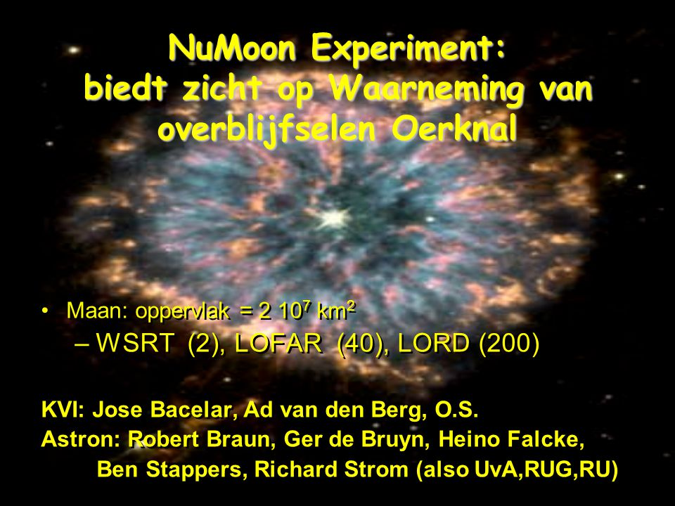 B'sap7 WSRT: 500 uur 2 counts LOFAR: 30 dagen 40 counts LORD: 1 jaar 200 counts Andere experimenten Geen counts Voorspellingen: Waxman-Bahcall limit GZK induced flux Topological defects Waarnemingen