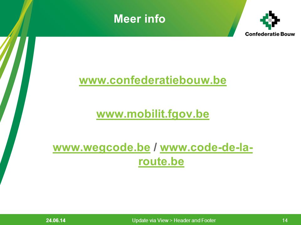 Meer info /   route.bewww.code-de-la- route.be Update via View > Header and Footer14