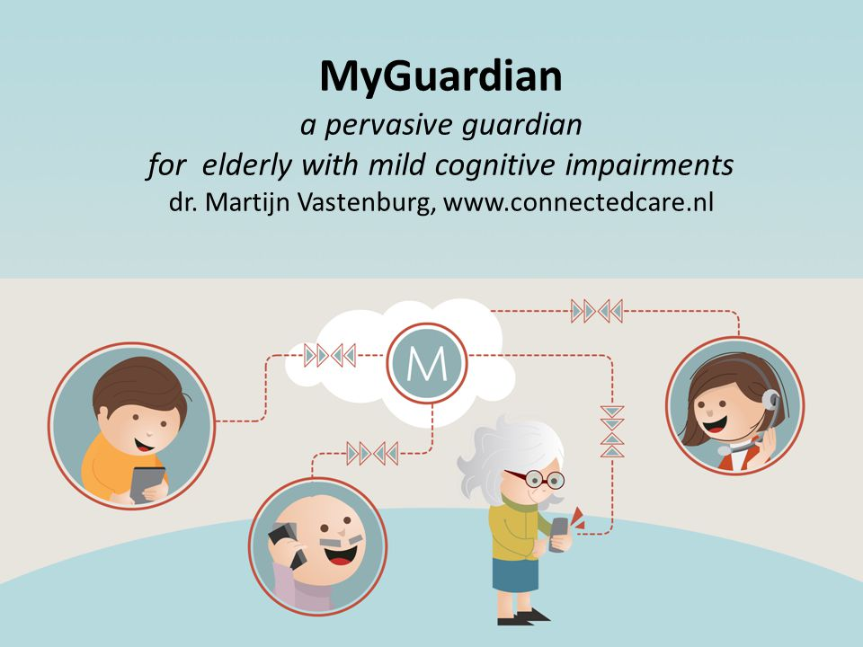 MyGuardian a pervasive guardian for elderly with mild cognitive impairments dr.