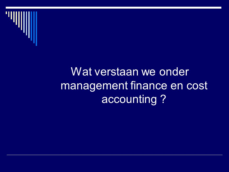 Wat verstaan we onder management finance en cost accounting