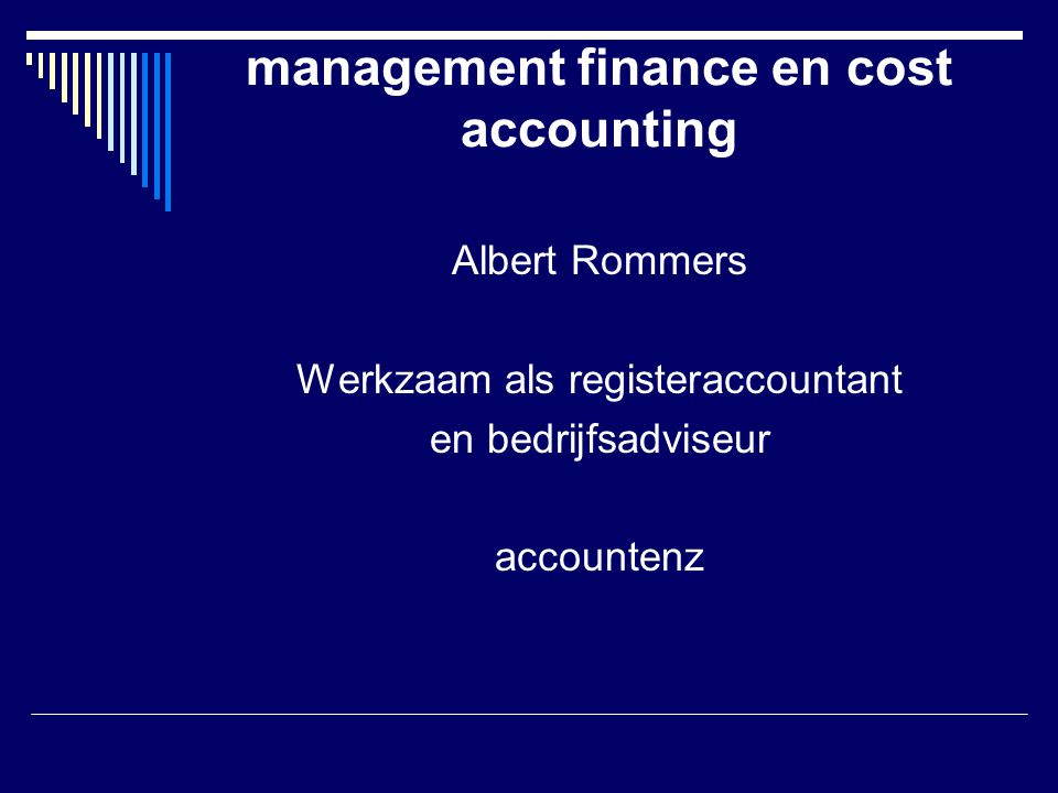 management finance en cost accounting Albert Rommers Werkzaam als registeraccountant en bedrijfsadviseur accountenz