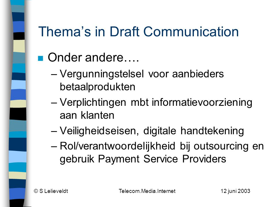 © S Lelieveldt Telecom.Media.Internet 12 juni 2003 Thema's in Draft Communication n Onder andere….