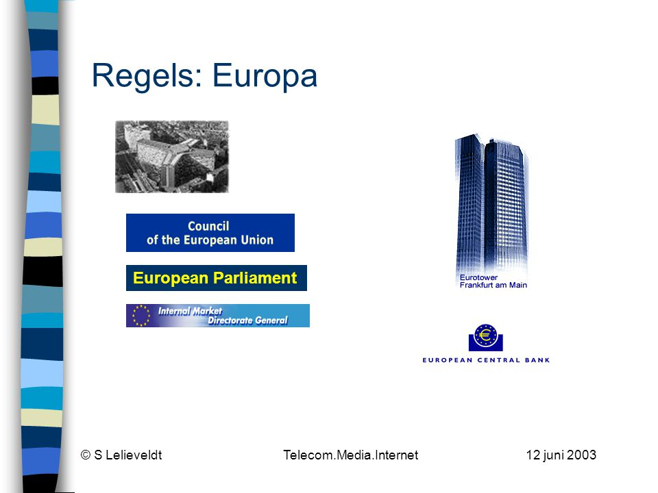 © S Lelieveldt Telecom.Media.Internet 12 juni 2003 Regels: Europa European Parliament