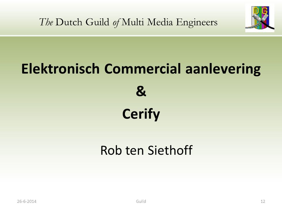 The Dutch Guild of Multi Media Engineers Elektronisch Commercial aanlevering & Cerify Rob ten Siethoff 26-6-201412Guild