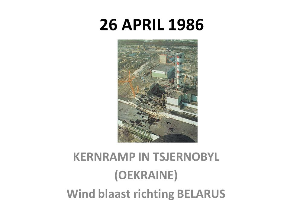26 APRIL 1986 KERNRAMP IN TSJERNOBYL (OEKRAINE) Wind blaast richting BELARUS