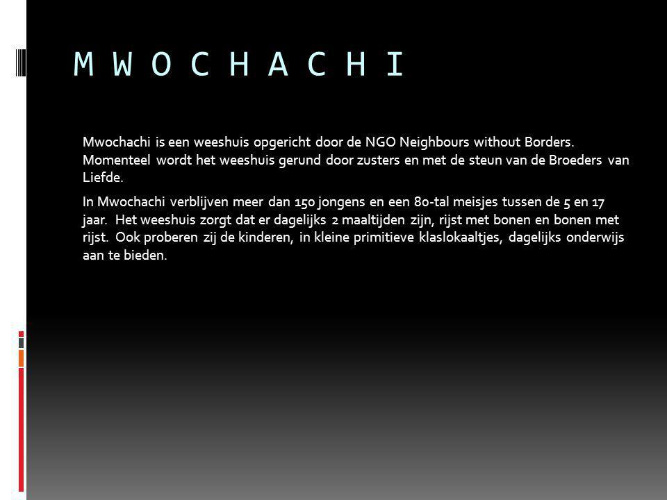 M W O C H A C H I Mwochachi is een weeshuis opgericht door de NGO Neighbours without Borders.