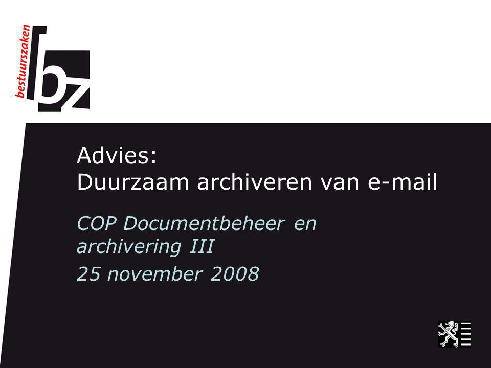 Advies: Duurzaam archiveren van  COP Documentbeheer en archivering III 25 november 2008