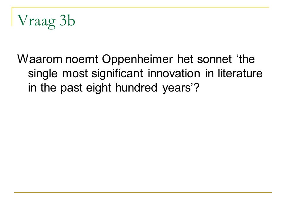 Vraag 3b Waarom noemt Oppenheimer het sonnet 'the single most significant innovation in literature in the past eight hundred years'