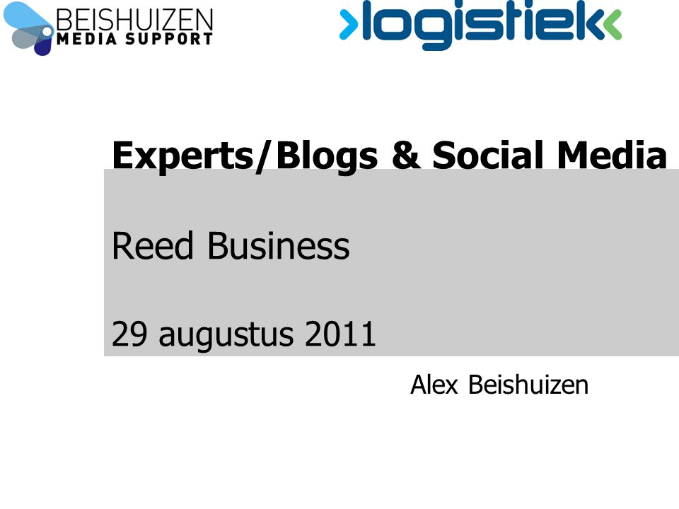 Experts/Blogs & Social Media Reed Business 29 augustus 2011 Alex Beishuizen