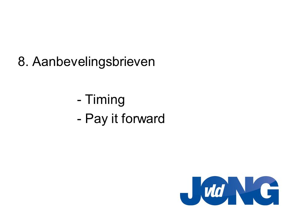 8. Aanbevelingsbrieven - Timing - Pay it forward