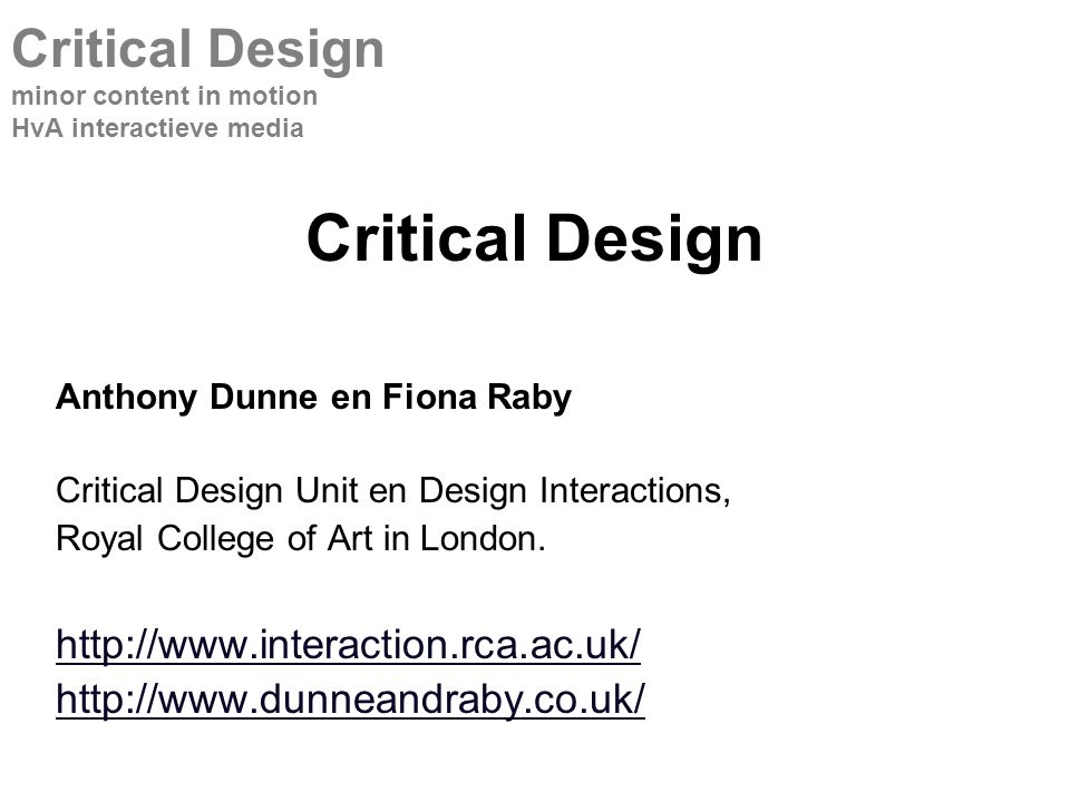 Critical Design Anthony Dunne en Fiona Raby Critical Design Unit en Design Interactions, Royal College of Art in London.
