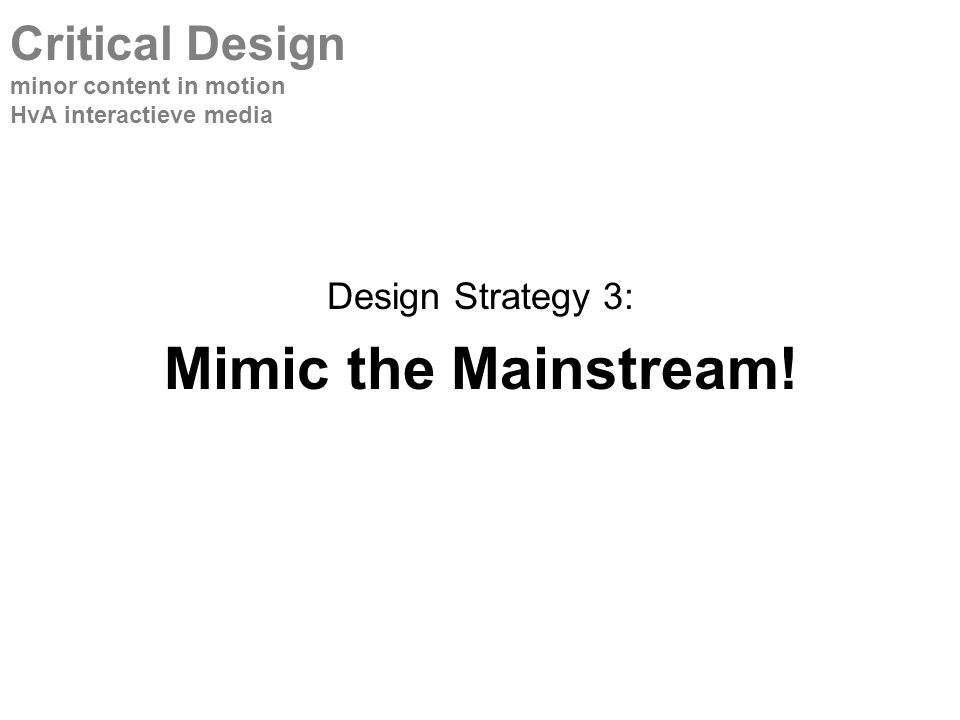 Design Strategy 3: Mimic the Mainstream.