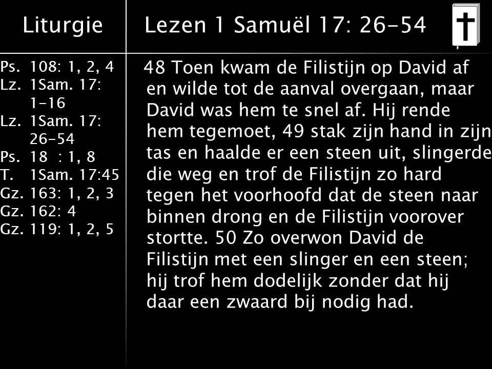 Liturgie Ps.108: 1, 2, 4 Lz.1Sam. 17: 1-16 Lz.1Sam.