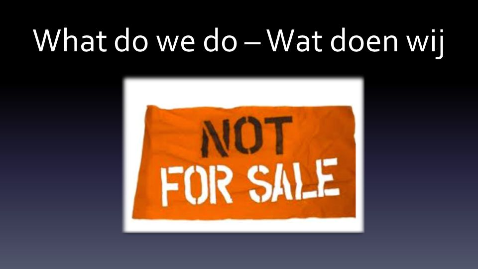 What do we do – Wat doen wij