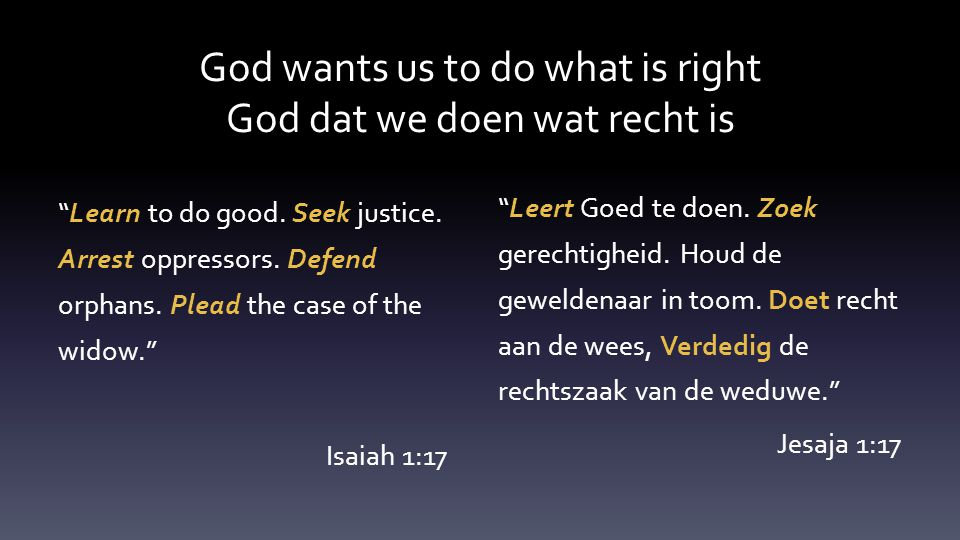 God wants us to do what is right God dat we doen wat recht is Learn to do good.