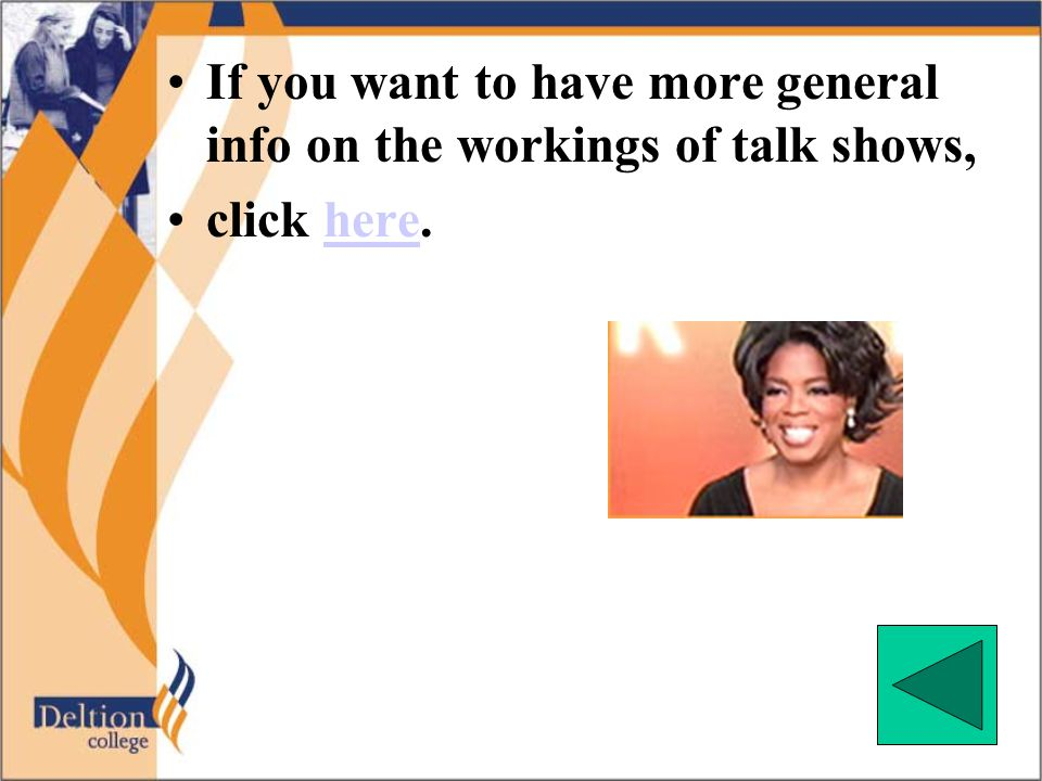 •If you want to have more general info on the workings of talk shows, •click here.here