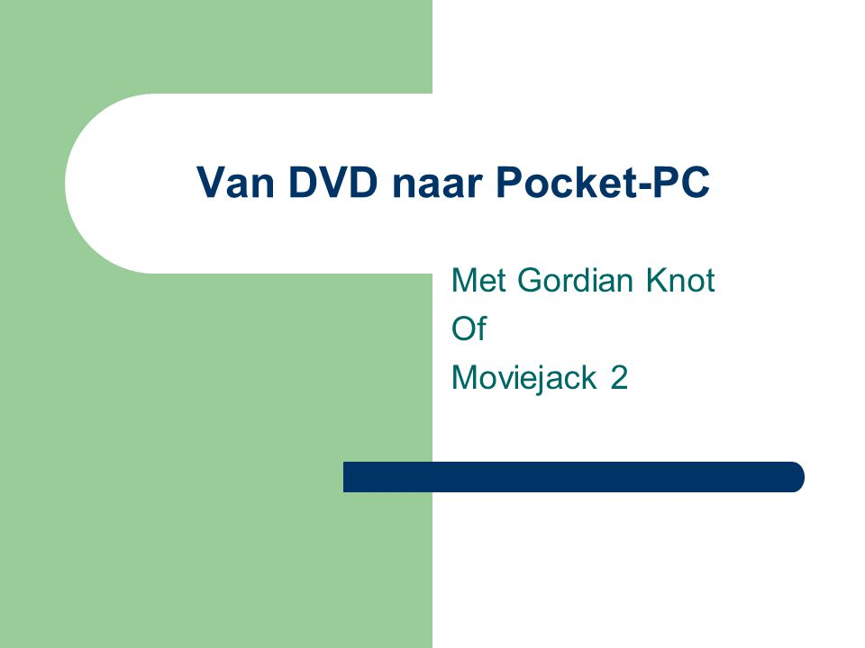 Van DVD naar Pocket-PC Met Gordian Knot Of Moviejack 2