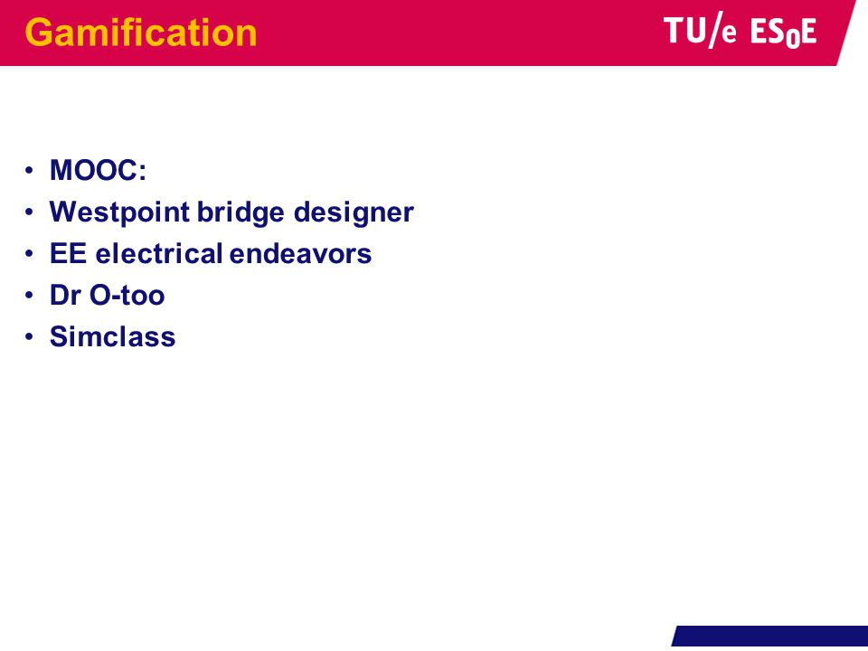 Gamification •MOOC: •Westpoint bridge designer •EE electrical endeavors •Dr O-too •Simclass